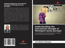 Capa do livro de Understanding the educational thought of Monsignor Jesús Jáuregui