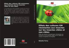 Couverture de Effets des cultures GM résistantes aux insectes sur les insectes cibles et non cibles
