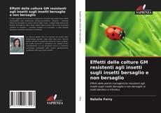 Copertina di Effetti delle colture GM resistenti agli insetti sugli insetti bersaglio e non bersaglio
