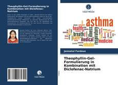 Bookcover of Theophyllin-Gel-Formulierung in Kombination mit Diclofenac-Natrium