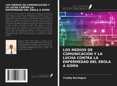 Обложка LOS MEDIOS DE COMUNICACIÓN Y LA LUCHA CONTRA LA ENFERMEDAD DEL ÉBOLA A GOMA