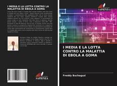 Bookcover of I MEDIA E LA LOTTA CONTRO LA MALATTIA DI EBOLA A GOMA