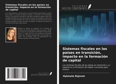 Bookcover of Sistemas fiscales en los países en transición, impacto en la formación de capital