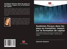 Bookcover of Systèmes fiscaux dans les pays en transition, impact sur la formation de capital