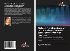 Bookcover of Sistemi fiscali nei paesi in transizione, impatto sulla formazione del capitale