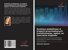 Bookcover of Systemy podatkowe w krajach przechodzących transformację, wpływ na tworzenie kapitału