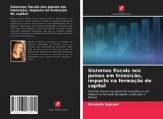Borítókép a  Sistemas fiscais nos países em transição, impacto na formação de capital - hoz
