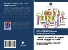 Portada del libro de Larvizide Aktivität gegen Aedes aegypti-Larven
