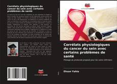 Borítókép a  Corrélats physiologiques du cancer du sein avec certains problèmes de santé - hoz