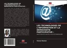 Couverture de LES TECHNOLOGIES DE L'INFORMATION ET LA DÉMOCRATIE PARTICIPATIVE :