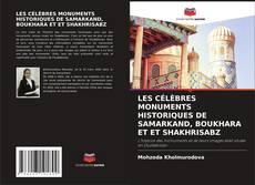 Couverture de LES CÉLÈBRES MONUMENTS HISTORIQUES DE SAMARKAND, BOUKHARA ET ET SHAKHRISABZ