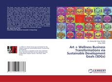 Bookcover of Art + Wellness Business Transformations via Sustainable Development Goals (SDGs)