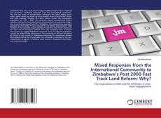 Bookcover of Mixed Responses from the International Community to Zimbabwe's Post 2000 Fast Track Land Reform: Why?