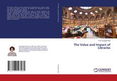 Bookcover of The Value and Impact of Libraries