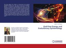 Bookcover of God-Free Energy and Evolutionary Epistemology