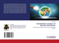 Bookcover of Annihilation-creation of Quanta and Spaces