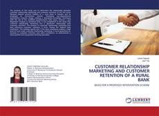 Copertina di CUSTOMER RELATIONSHIP MARKETING AND CUSTOMER RETENTION OF A RURAL BANK