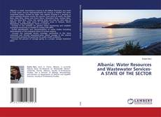 Bookcover of Albania: Water Resources and Wastewater Services- A STATE OF THE SECTOR