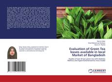 Copertina di Evaluation of Green Tea leaves available in local Market of Bangladesh