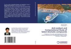 Copertina di Anti-oxidant and Computational Study of Select Aromatic compounds