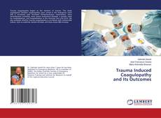 Bookcover of Trauma Induced Coagulopathy and Its Outcomes
