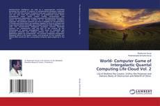 Bookcover of World- Computer Game of Intergalactic Quantal Computing Life Cloud Vol. 2