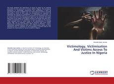 Bookcover of Victimology, Victimisation And Victims Access To Justice In Nigeria