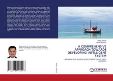 Bookcover of A COMPREHENSIVE APPROACH TOWARDS DEVELOPING INTELLIGENT SYSTEM