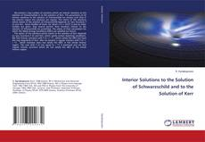 Copertina di Interior Solutions to the Solution of Schwarzschild and to the Solution of Kerr