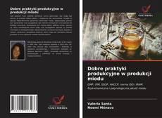 Обложка Dobre praktyki produkcyjne w produkcji miodu