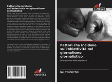 Couverture de Fattori che incidono sull'obiettività nel giornalismo giornalistico