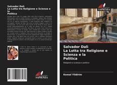 Copertina di Salvador Dalì La Lotta tra Religione e Scienza e la Politica