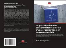 La participation des consommateurs au sein d'une organisation non gouvernementale kitap kapağı