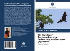 Ein Handbuch Anthropologische Bedeutung vonPteropus giganteus的封面