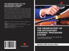 Bookcover of THE OBSERVATORY OF THE ACCUSATORY CRIMINAL PROCEDURE SYSTEM