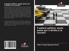 Copertina di Il potere politico: quale posto per il diritto e la morale?