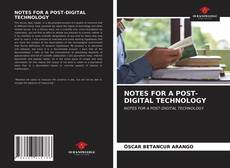 Bookcover of NOTES FOR A POST-DIGITAL TECHNOLOGY