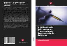 Copertina di A Utilização de Naltrexona no Tratamento da Dependência de Opiáceos
