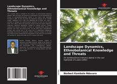 Bookcover of Landscape Dynamics, Ethnobotanical Knowledge and Threats