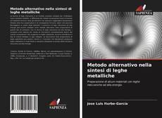 Copertina di Metodo alternativo nella sintesi di leghe metalliche