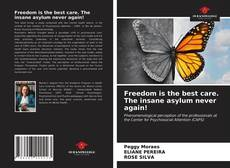 Bookcover of Freedom is the best care. The insane asylum never again!