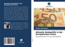 Portada del libro de Aktuelle Geldpolitik in der Europäischen Union