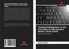 Bookcover of Counterintelligence in the Civil War in the Russian North (1918-1920)