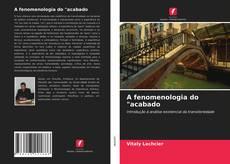 """Portada del libro de A fenomenologia do """"acabado"""