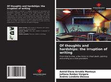 Bookcover of Of thoughts and hardships: the irruption of writing