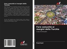Portada del libro de Fare comunità ai margini della Turchia