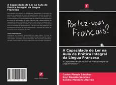 Borítókép a  A Capacidade de Ler na Aula de Prática Integral da Língua Francesa - hoz