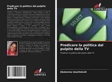 Buchcover von Predicare la politica dal pulpito della TV