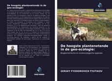 Bookcover of De hoogste plantenetende in de geo-ecologie: