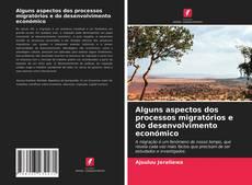 Borítókép a  Alguns aspectos dos processos migratórios e do desenvolvimento económico - hoz